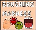 Brushing madness