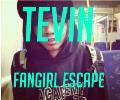 Tevin: Fangirl escape