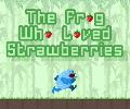 The Frog Who Loved Strawberries