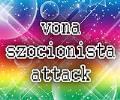 Vona Szocionista Attack
